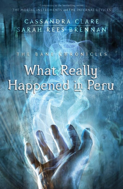 Clare and Brennan_What Really Happened in Peru (The Bane Chronicles #1